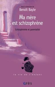 Benoît Bayle et Abram Coen - Ma mère est schizophrène - Schizophrénie et parentalité.