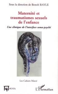Benoît Bayle - Maternité et traumatismes sexuels de l'enfance : une clinique de l'interface soma-psyché.