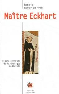 Benoît Beyer de Ryke - Maitre Eckhart - Figure centrale de la mystique médiévale.