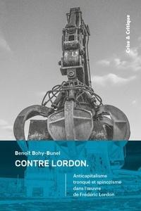 Benoît Bohy-Bunel - Contre Lordon - Anticapitalisme tronqué et spinozisme dans l'oeuvre de Frédéric Lordon.