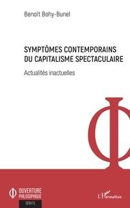 Benoît Bohy-Bunel - Symptômes contemporains du capitalisme spectaculaire - Actualités inactuelles.