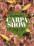 Benoit Bordier - Carpa Show - Revisitons les codes du carpaccio. 64 recettes finement tranchées.