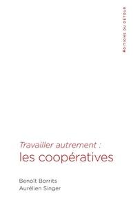 Benoît Borrits et Aurélien Singer - Travailler autrement : les coopératives.