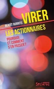 Benoît Borrits - Virer les actionnaires - Pourquoi et comment s'en passer ?.
