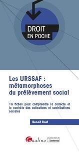 Benoît Bost - Les URSSAF : métamorphoses du prélèvement social - 18 fiches pour comprendre la collecte et le contrôle des cotisations et contributions sociales.