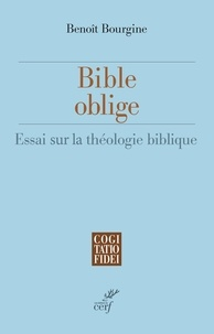 Benoît Bourgine - Bible oblige - Essai de théologie biblique.