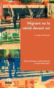 Benoît Bourgine et Joseph Famerée - Migrant ou la vérité devant soi - Un enjeu d'humanité.