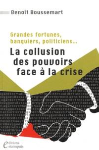Benoît Boussemart - La collusion des pouvoirs face à la crise - Grandes fortunes, banquiers, politiciens....