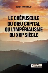 Benoît Boussemart - Le crépuscule du dieu capital ou l'impérialisme du XXIe siècle.