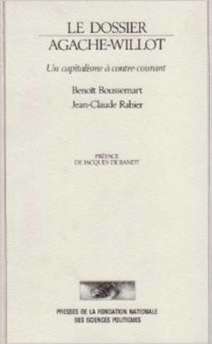 Benoît Boussemart et Jean-Claude Rabier - Le dossier Agache-Willot - Un capitalisme à contre-courant.
