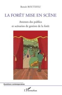 Benoît Boutefeu - La forêt mise en scène - Attentes des publics et scénarios de gestion de la forêt.