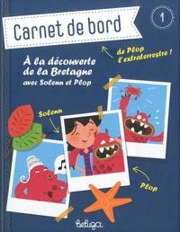 Benoît Broyart - Carnet de bord de Plop Tome 1 : A la découverte de la Bretagne avec Solenn et Plop.