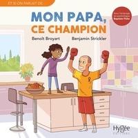 Benoît Broyart et Benjamin Strickler - Mon papa, ce champion.