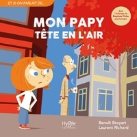 Benoît Broyart et Laurent Richard - Mon papy tête en l'air.
