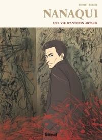 Benoît Broyart et Laurent Richard - Nanaqui - Une vie d'Antonin Artaud.