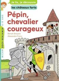 Pépin, chevalier courageux - Benoît Broyart |