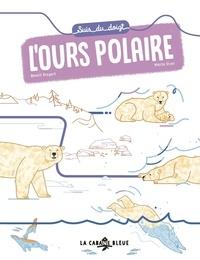 Benoît Broyart et Marta Orzel - Suis du doigt l'ours polaire.