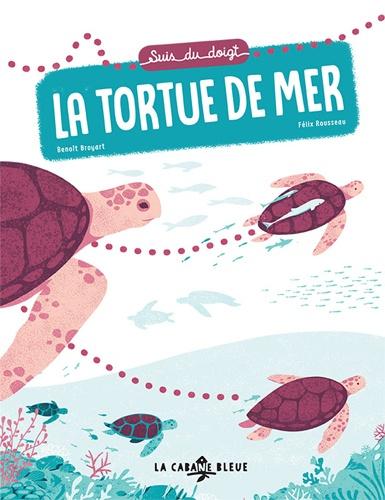 Benoît Broyart et Félix Rousseau - Suis du doigt la tortue de mer.