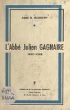 Benoît Bussery et Pierre Pourrat - L'abbé Julien Gagnaire, 1897-1953.
