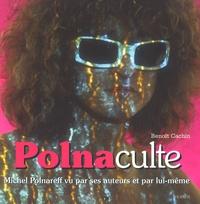 Benoît Cachin - Polnaculte - Michel Polnareff vu par ses auteurs et par lui-même.