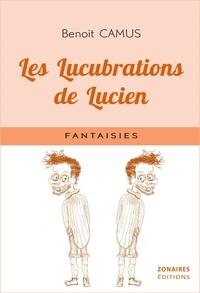 Benoît Camus - Les Lucubrations de Lucien.
