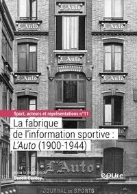 Benoît Caritey - La fabrique de l'information sportive : L'Auto (1900-1944).