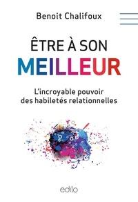 Benoit Chalifoux - Etre à son meilleur - L'incroyable pouvoir des habiletés relationnelles.