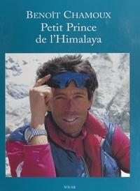 Benoît Chamoux et Marc Beynié - Benoît Chamoux, petit prince de l'Himalaya.