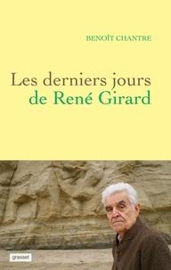 Benoît Chantre - Les derniers jours de René Girard.