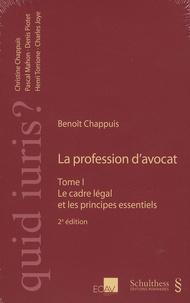 Benoît Chappuis - La profession d'avocat - Tome 1, Le cadre légal et les principes essentiels.