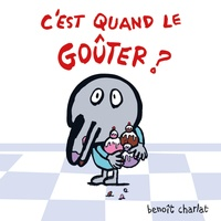 Benoît Charlat - C'est quand le goûter ?.