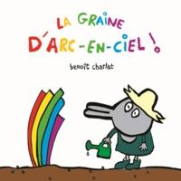 Benoît Charlat - La graine d'arc-en-ciel.