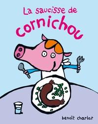 Benoît Charlat - La saucisse de Cornichou.