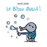 Benoît Charlat - Le Bisou Bulle !.