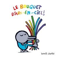 Benoît Charlat - Le bouquet d'arc en ciel !.
