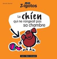 Benoît Charlat - Le chien qui ne rangeait pas sa chambre.