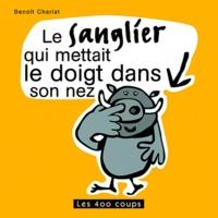 Benoît Charlat - Le Sanglier qui mettait le doigt dans son nez.