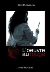 Benoît Chavaneau - L'oeuvre au rouge.