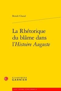 Benoît Chazal - La rhétorique du blâme dans l'Histoire Auguste.