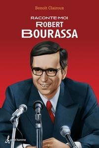 Benoit Clairoux - Raconte-moi Robert Bourassa.