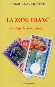 Benoît Claveranne - La Zone franc - Au-delà de la monnaie....