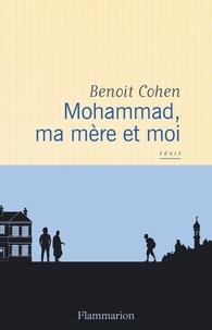 Benoit Cohen - Mohammad, ma mère et moi.