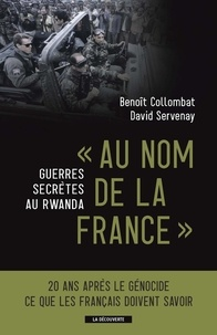 "Benoît Collombat et David Servenay - Cahiers libres  : """" Au nom de la France """" - Guerres secrètes au Rwanda."