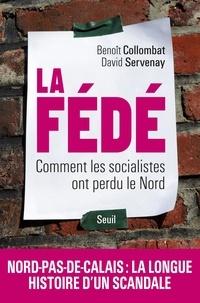 Benoît Collombat et David Servenay - La Fédé - Comment les socialistes ont perdu le Nord.