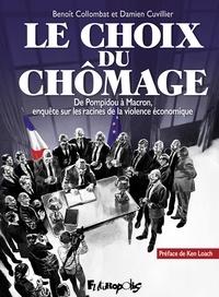 Benoît Collombat et Damien Cuvillier - Le choix du chômage.