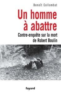 Benoît Collombat - Un homme à abattre - Contre-enquête sur la mort de Robert Boulin.