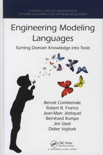 Benoît Combemale et Robert France - Engineering Modeling Languages - Turning Domain Knowledge into Tools.