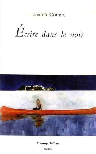 Benoît Conort - Ecrire dans le noir.