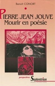 Benoît Conort - Pierre-Jean Jouve : Mourir en poésie. - La mort dans l'oeuvre poétique de Pierre-Jean Jouve.