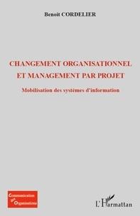 Benoît Cordelier - Changement organisationnel et management par projet - Mobilisation des systèmes d'information.